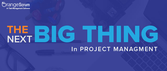The Next Big Thing in Project Management
