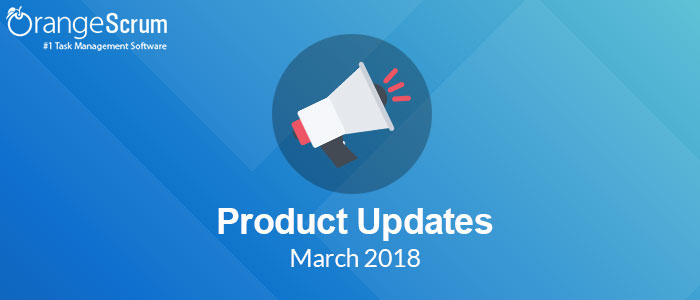 The Complete List of March 2018 Orangescrum Product Updates