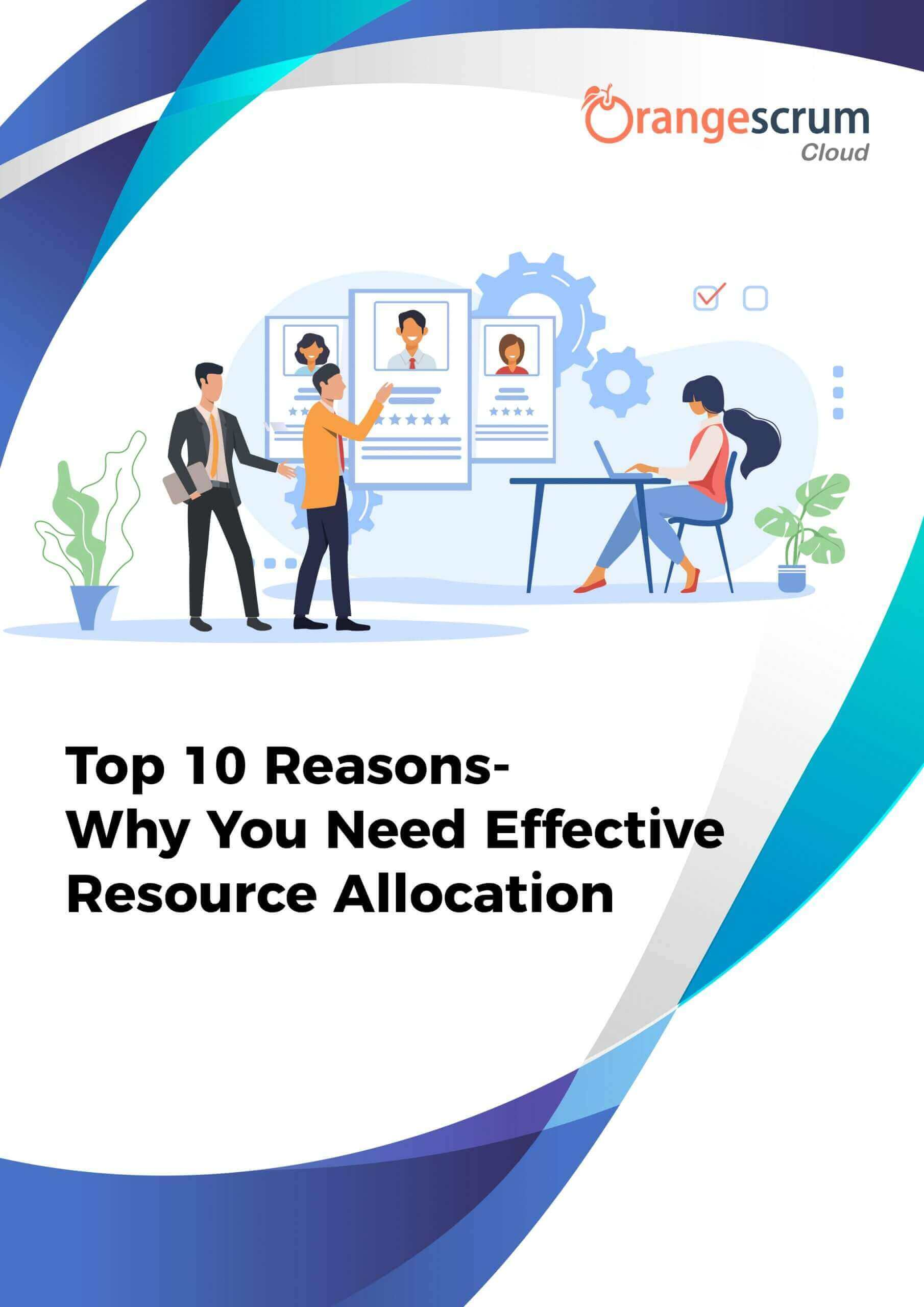 Top 10 Reasons- Why You Need Effective Resource Allocation