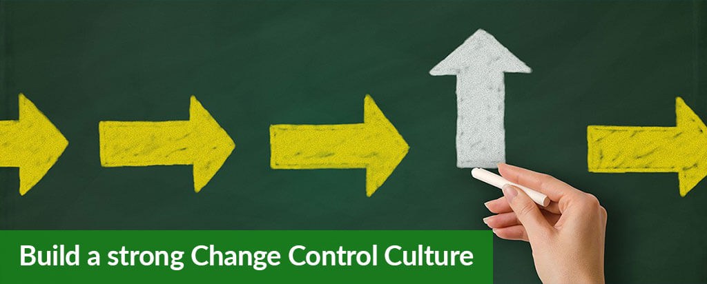 Build a strong Change Control Culture