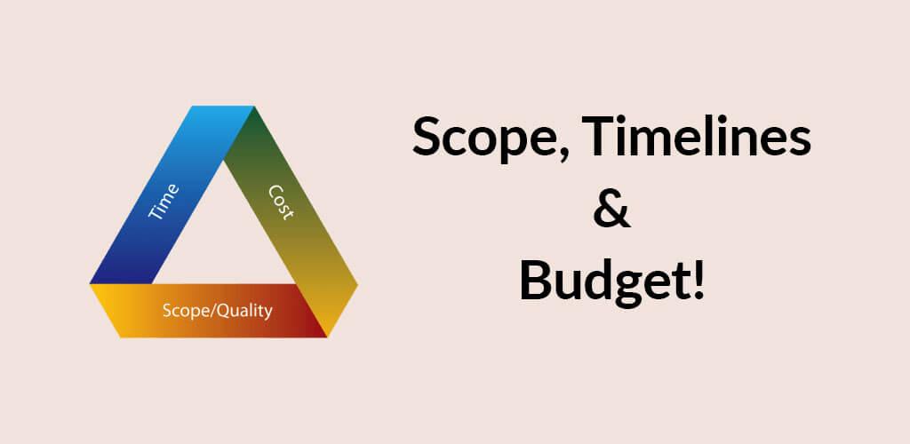 Scope, Timelines & Budget!